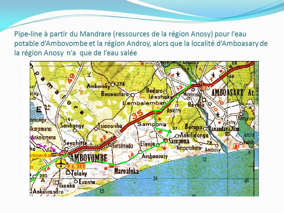 Pipe-line à partir du Mandrare (ressources de la région Anosy) pour l'eau potable d'Ambovombe et la région Androy, alors que la localité d'Amboasary de la région Anosy n'a que de l'eau salée