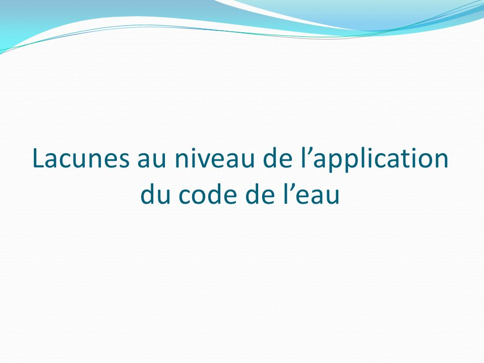 Lacunes au niveau de l'application du code de l'eau