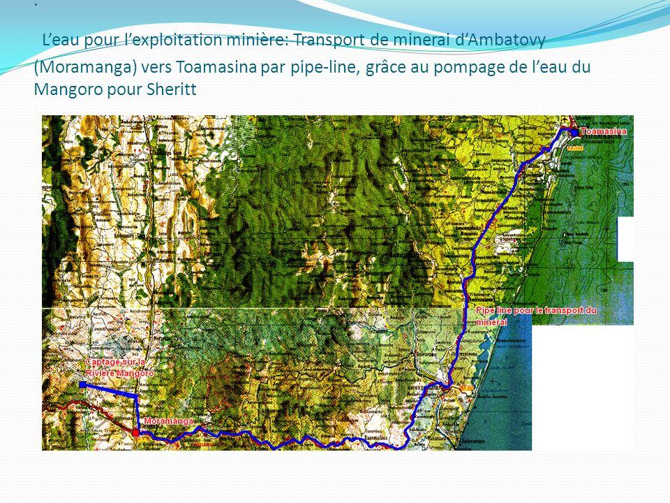 . L'eau pour l'exploitation minière: Transport de minerai d'Ambatovy (Moramanga) vers Toamasina par pipe-line, grâce au pompage de l'eau du Mangoro pour Sheritt
