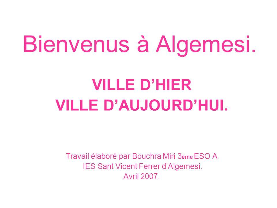Bienvenus à Algemesi. VILLE D'HIER VILLE D'AUJOURD'HUI.