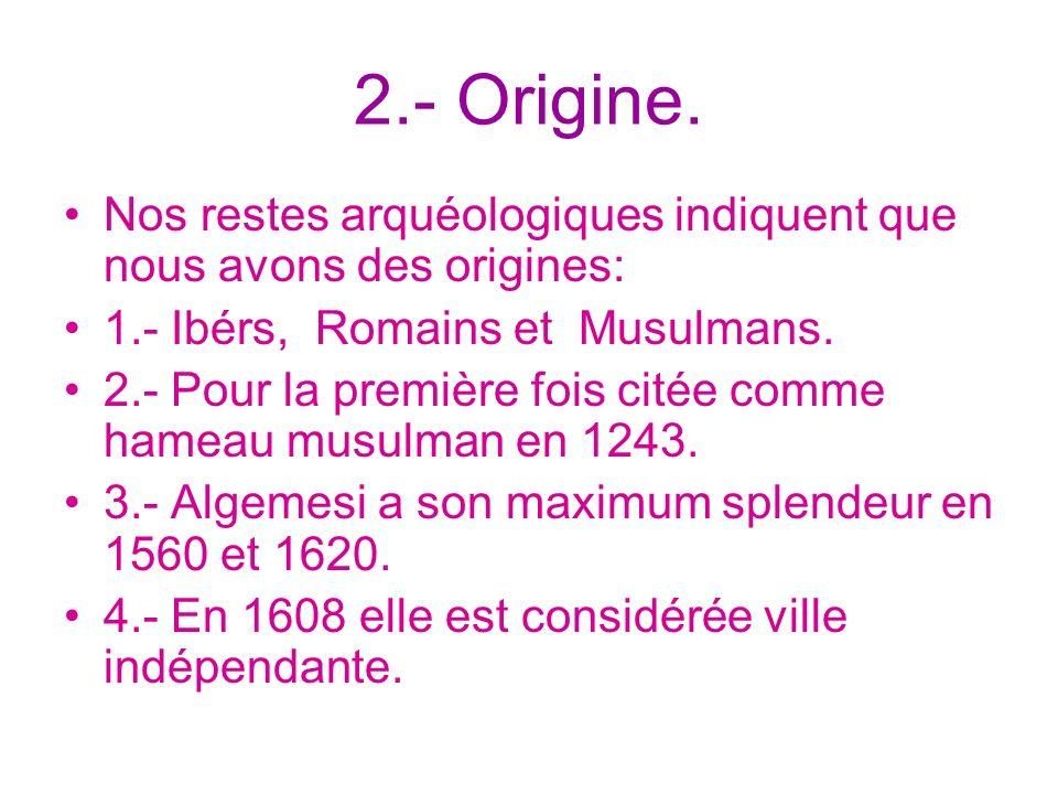 2.- Origine. Nos restes arquéologiques indiquent que nous avons des origines: 1.- Ibérs, Romains et Musulmans.