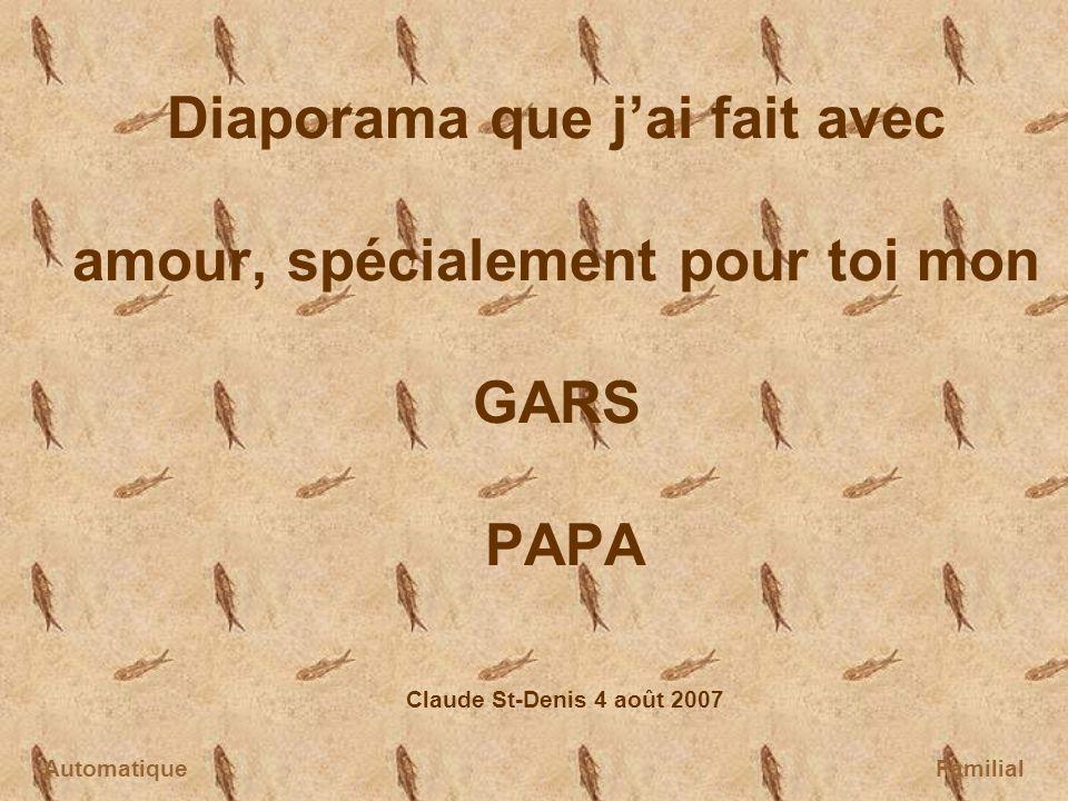 Diaporama que j'ai fait avec amour, spécialement pour toi mon GARS PAPA Claude St-Denis 4 août 2007