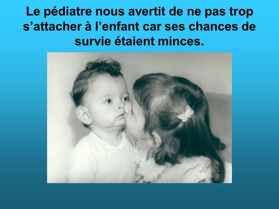 Le pédiatre nous avertit de ne pas trop s'attacher à l'enfant car ses chances de survie étaient minces.