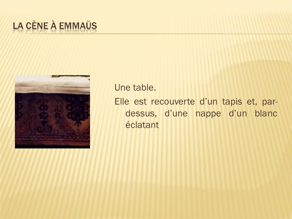 La cène à Emmaüs Une table.