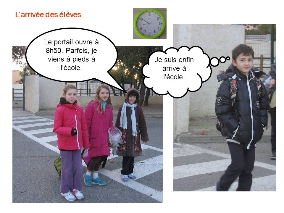 L'arrivée des élèves Le portail ouvre à 8h50. Parfois, je viens à pieds à l'école.