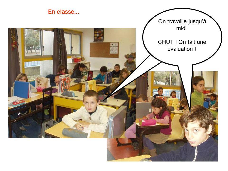 En classe… On travaille jusqu'à midi. CHUT ! On fait une évaluation !