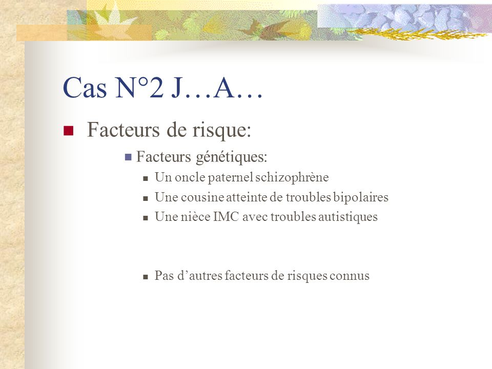Cas N°2 J…A… Facteurs de risque: Facteurs génétiques: