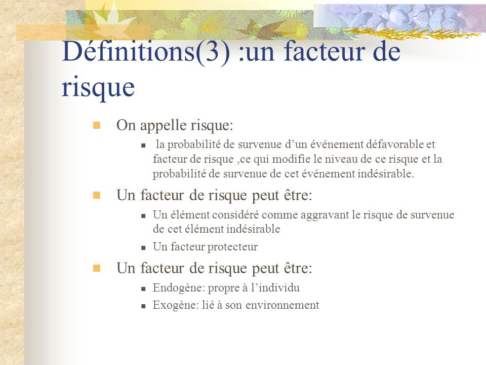 Définitions(3) :un facteur de risque