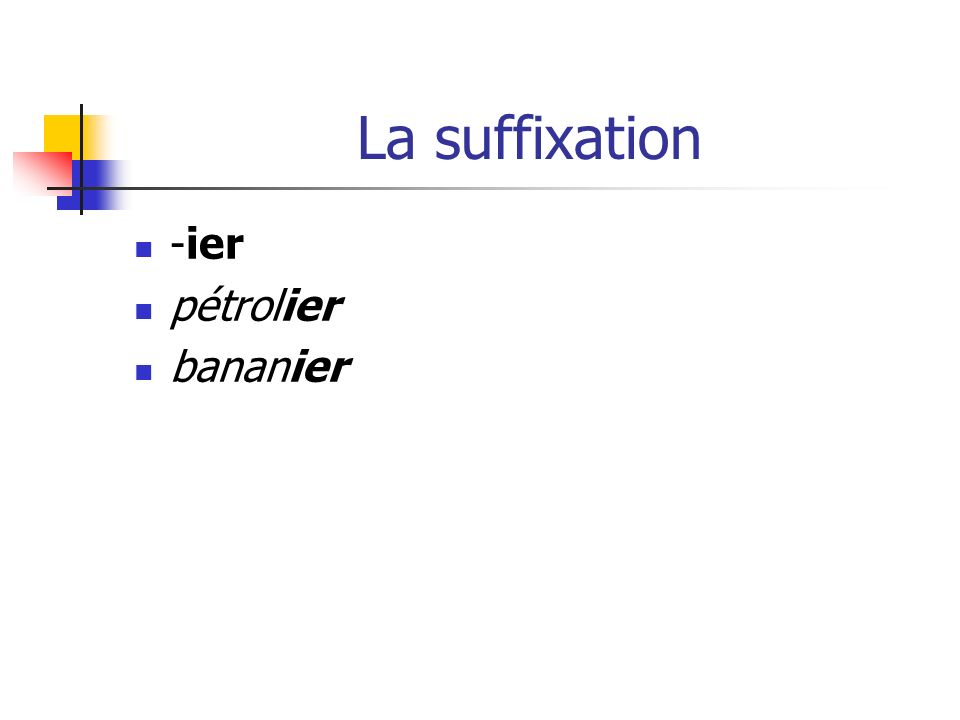 La suffixation -ier pétrolier bananier