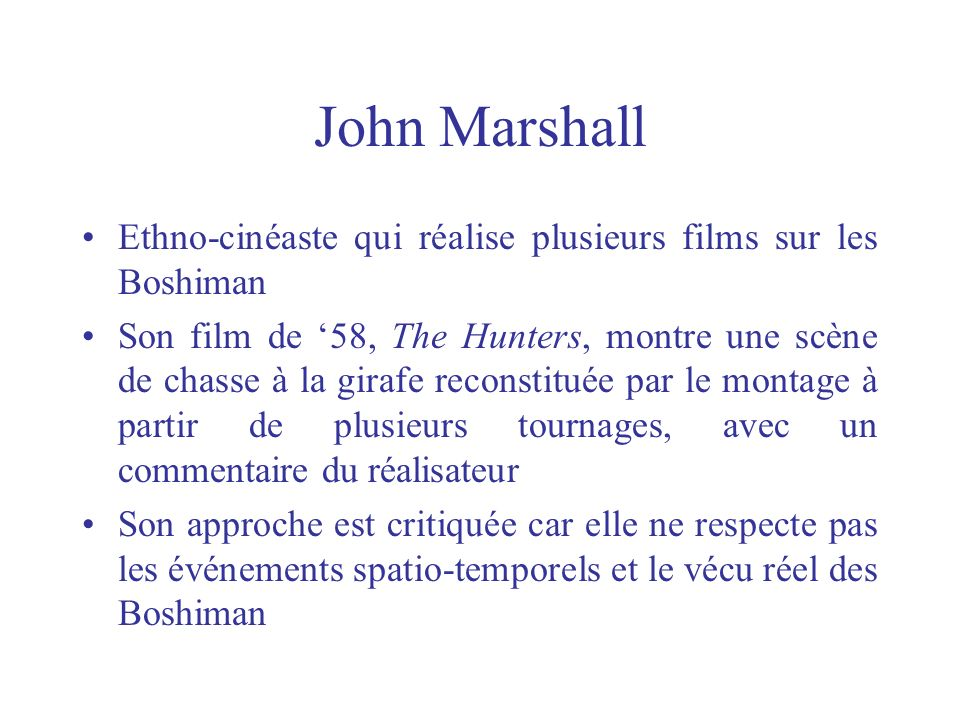 John Marshall Ethno-cinéaste qui réalise plusieurs films sur les Boshiman.