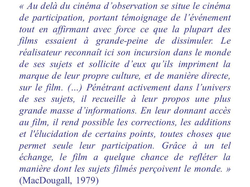 « Au delà du cinéma d'observation se situe le cinéma de participation, portant témoignage de l'événement tout en affirmant avec force ce que la plupart des films essaient à grande-peine de dissimuler.