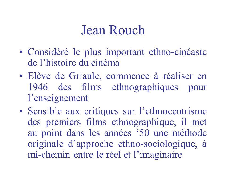 Jean Rouch Considéré le plus important ethno-cinéaste de l'histoire du cinéma.