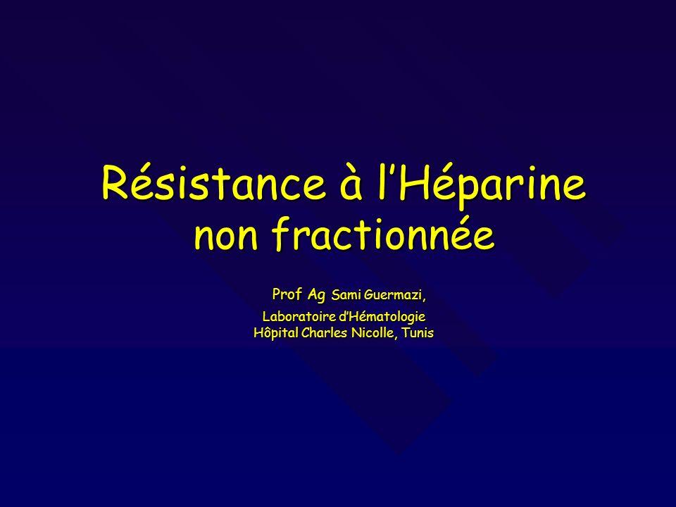Résistance à l'Héparine non fractionnée Prof Ag Sami Guermazi, Laboratoire d'Hématologie Hôpital Charles Nicolle, Tunis
