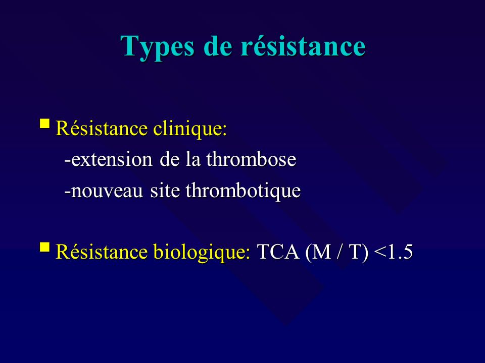 Types de résistance Résistance clinique: -extension de la thrombose
