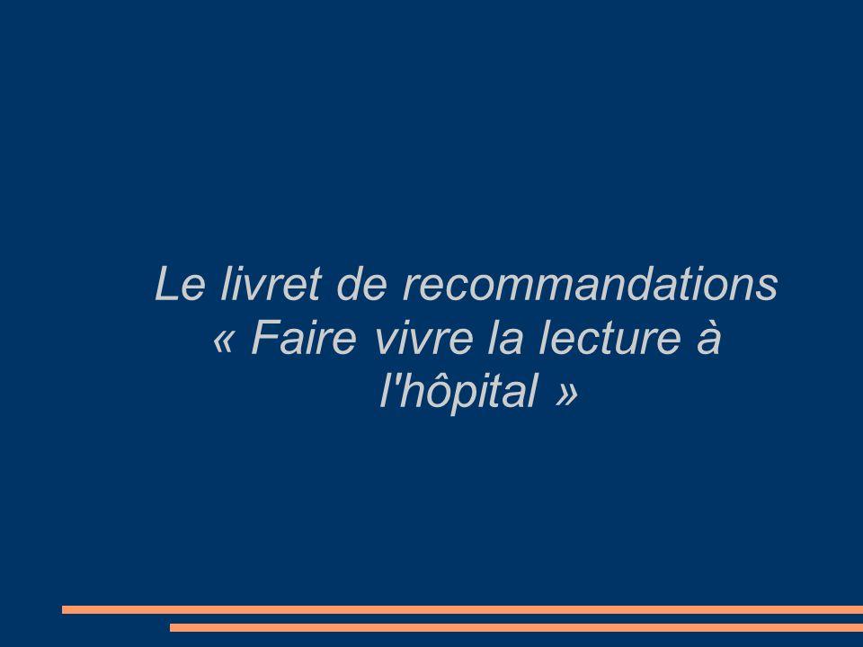 Le livret de recommandations « Faire vivre la lecture à l hôpital »