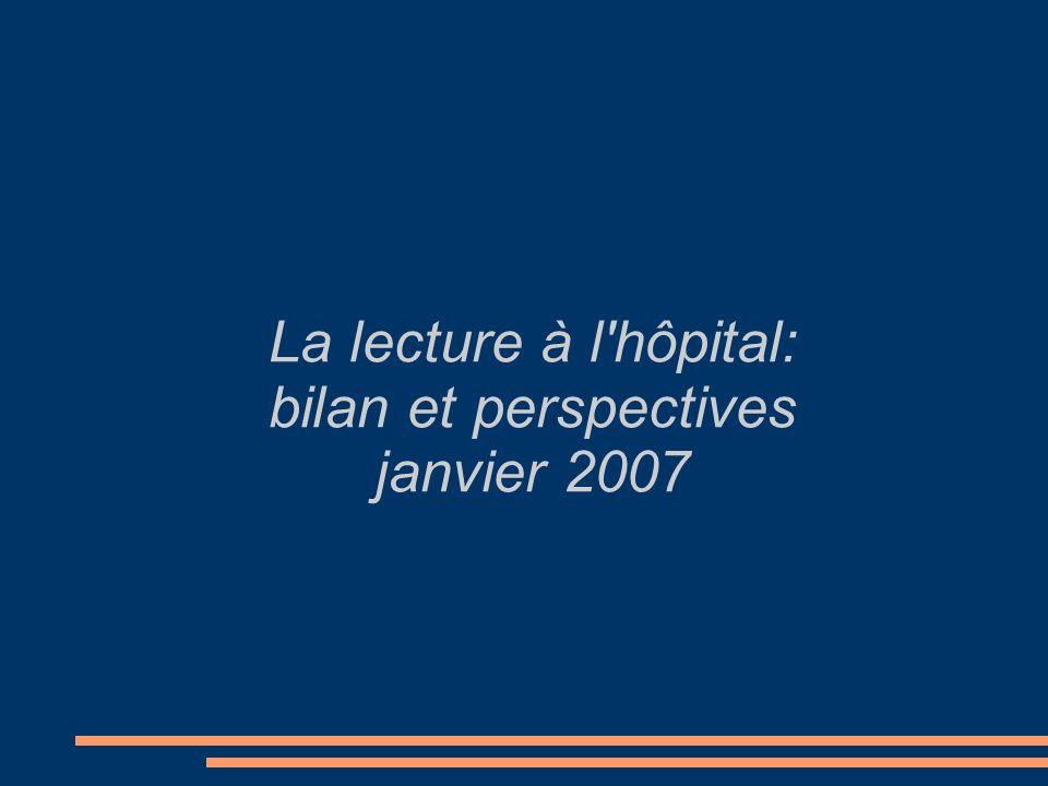 La lecture à l hôpital: bilan et perspectives janvier 2007