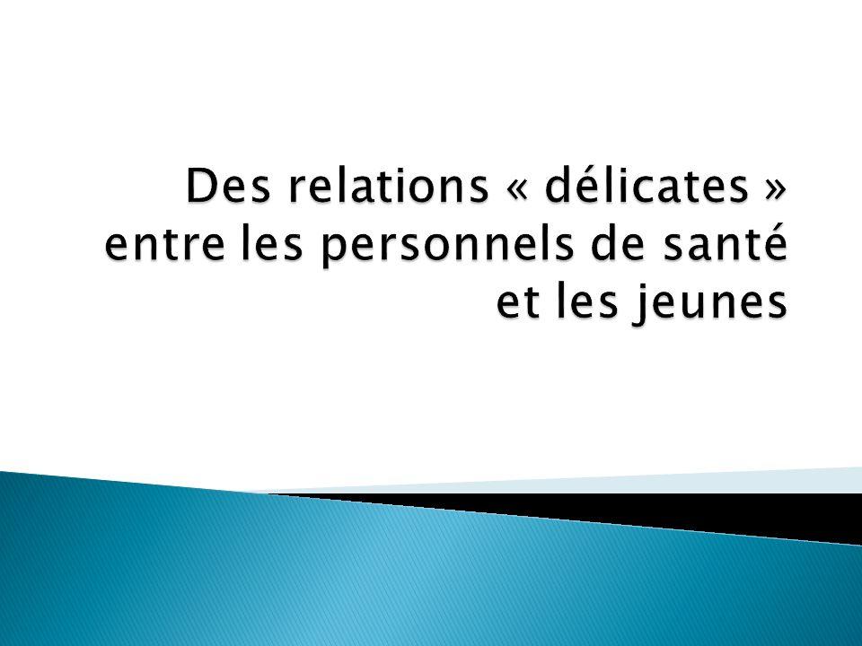 Des relations « délicates » entre les personnels de santé et les jeunes