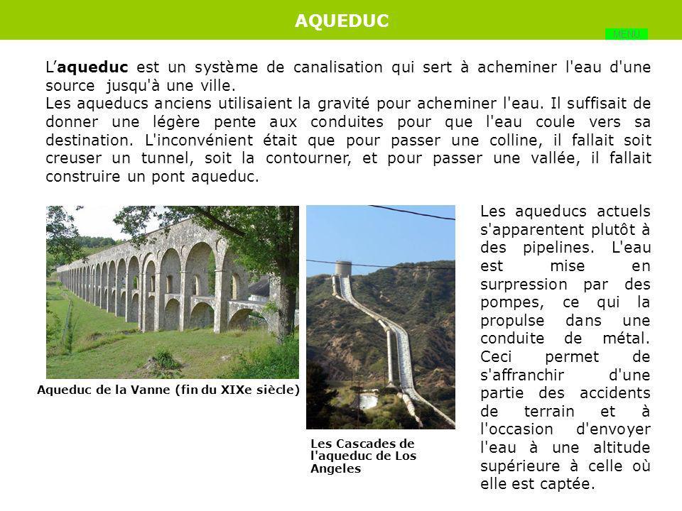AQUEDUC MENU. L'aqueduc est un système de canalisation qui sert à acheminer l eau d une source jusqu à une ville.