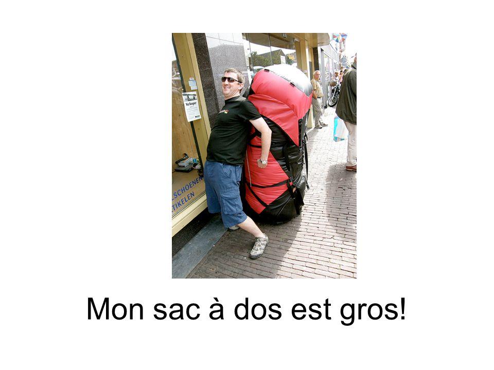 Mon sac à dos est gros!