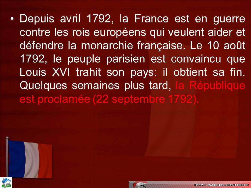 Depuis avril 1792, la France est en guerre contre les rois européens qui veulent aider et défendre la monarchie française.