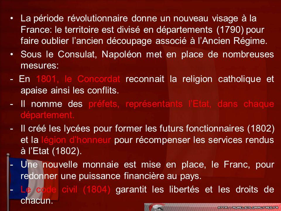 La période révolutionnaire donne un nouveau visage à la France: le territoire est divisé en départements (1790) pour faire oublier l'ancien découpage associé à l'Ancien Régime.