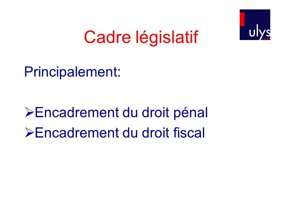 Cadre législatif Principalement: Encadrement du droit pénal