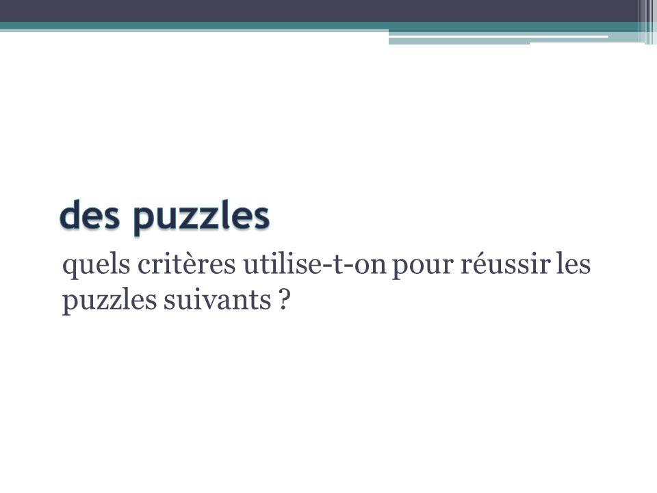 des puzzles quels critères utilise-t-on pour réussir les puzzles suivants