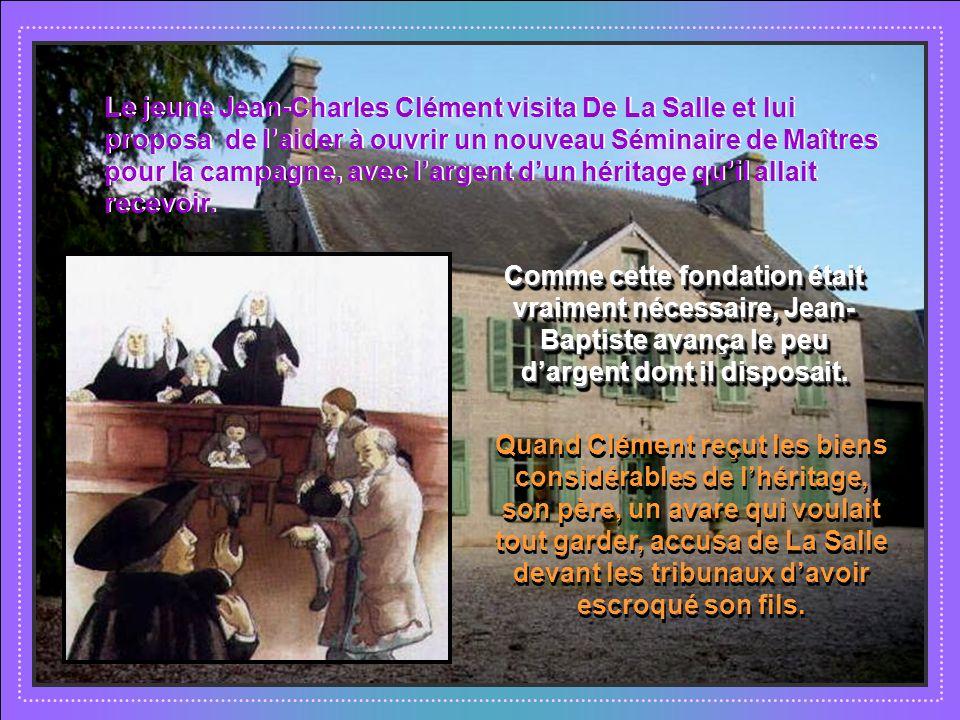 Le jeune Jean-Charles Clément visita De La Salle et lui proposa de l'aider à ouvrir un nouveau Séminaire de Maîtres pour la campagne, avec l'argent d'un héritage qu'il allait recevoir.