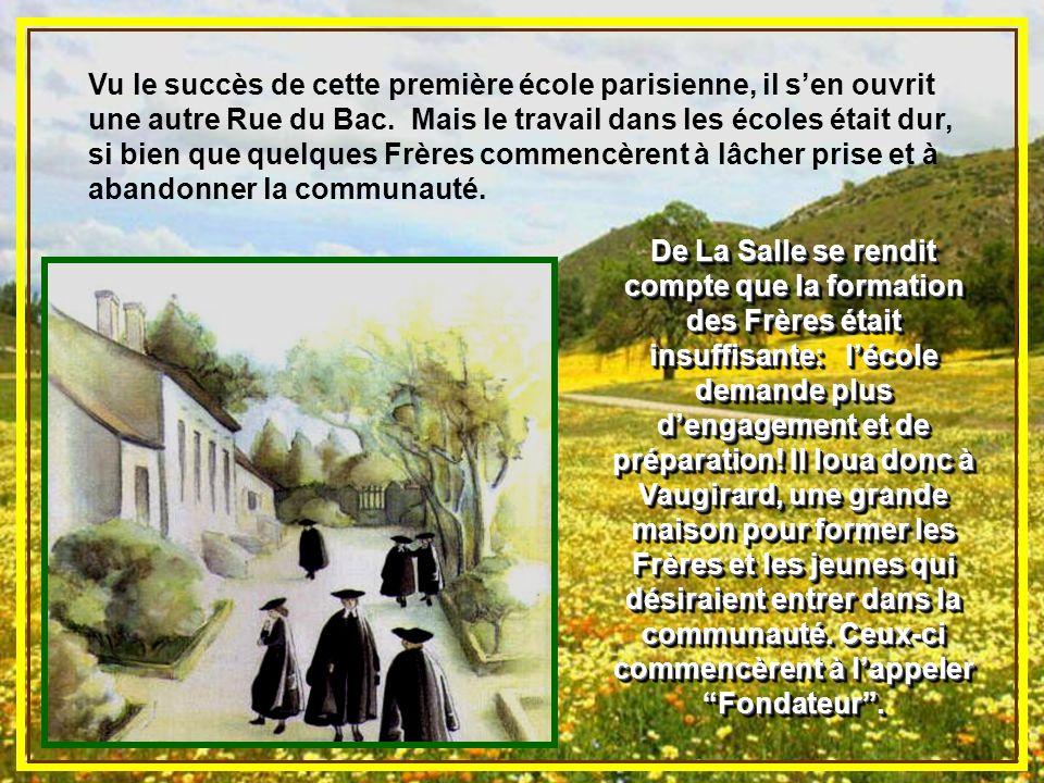 Vu le succès de cette première école parisienne, il s'en ouvrit une autre Rue du Bac. Mais le travail dans les écoles était dur, si bien que quelques Frères commencèrent à lâcher prise et à abandonner la communauté.