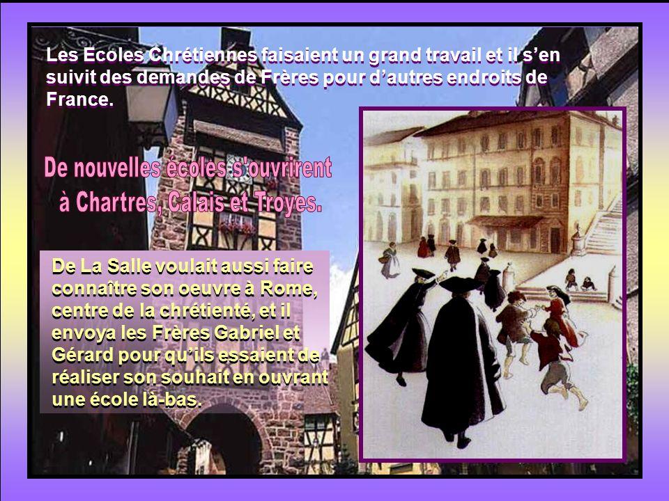 Les Ecoles Chrétiennes faisaient un grand travail et il s'en suivit des demandes de Frères pour d'autres endroits de France.