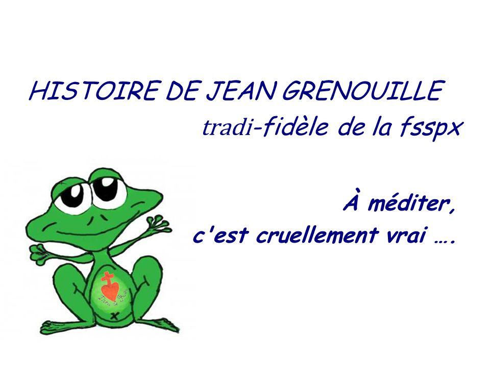 HISTOIRE DE JEAN GRENOUILLE tradi-fidèle de la fsspx