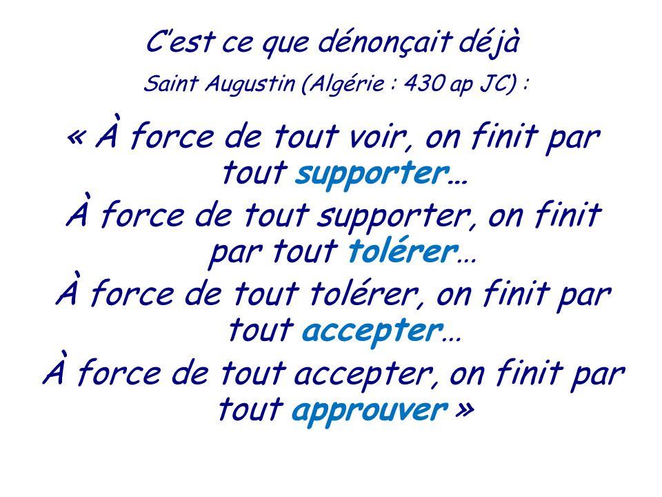 C'est ce que dénonçait déjà Saint Augustin (Algérie : 430 ap JC) :