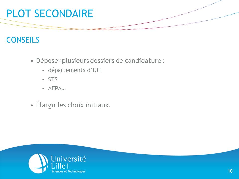 PLOT SECONDAIRE CONSEILS Déposer plusieurs dossiers de candidature :