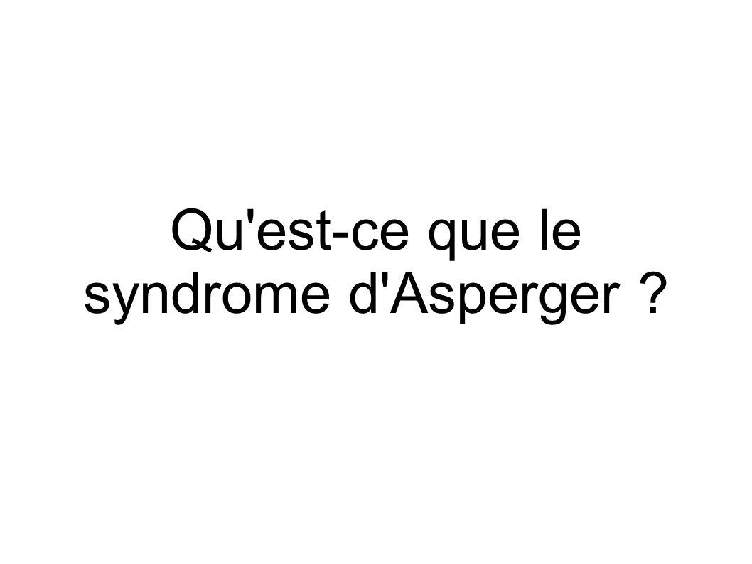 Qu est-ce que le syndrome d Asperger