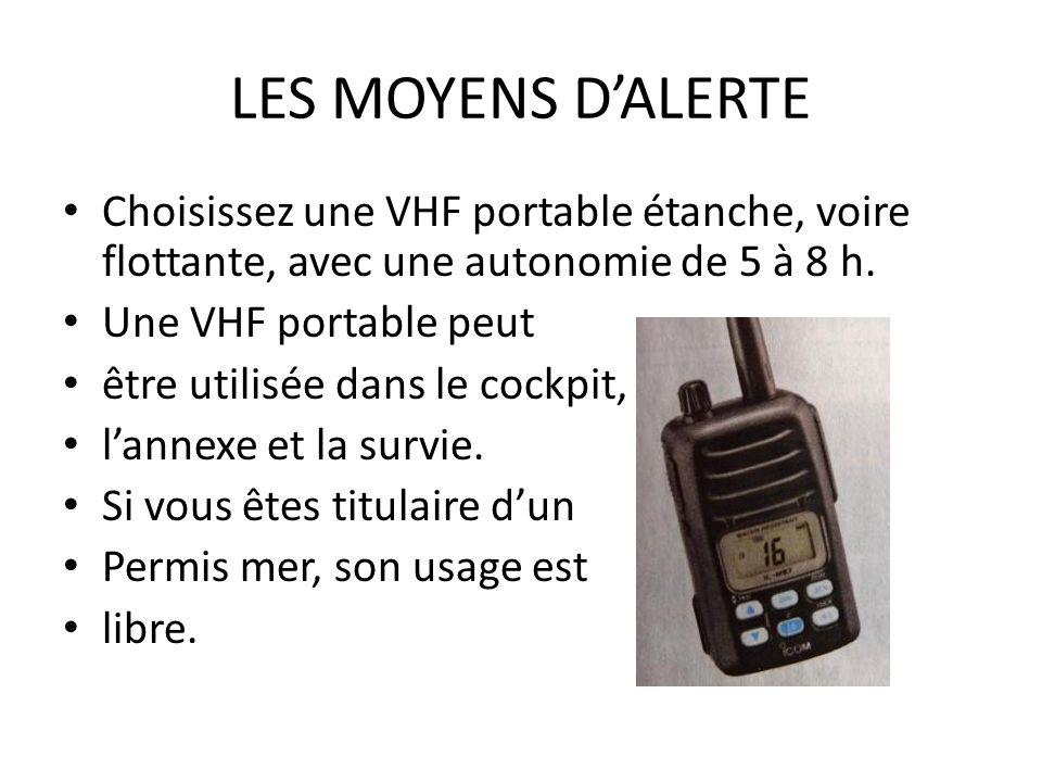 LES MOYENS D'ALERTE Choisissez une VHF portable étanche, voire flottante, avec une autonomie de 5 à 8 h.