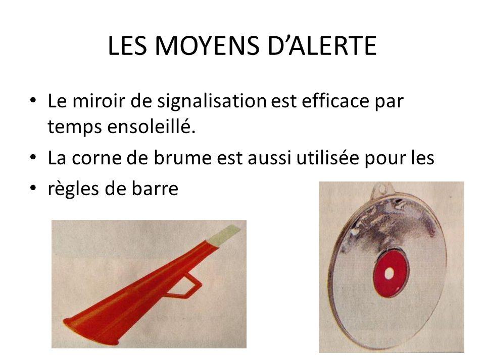 LES MOYENS D'ALERTE Le miroir de signalisation est efficace par temps ensoleillé. La corne de brume est aussi utilisée pour les.