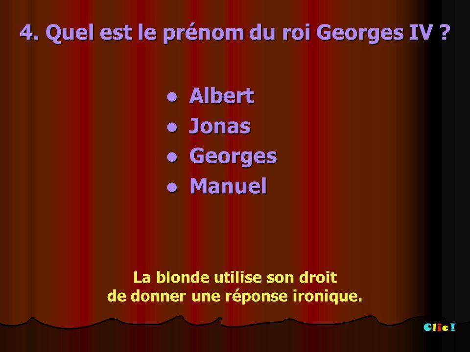 4. Quel est le prénom du roi Georges IV
