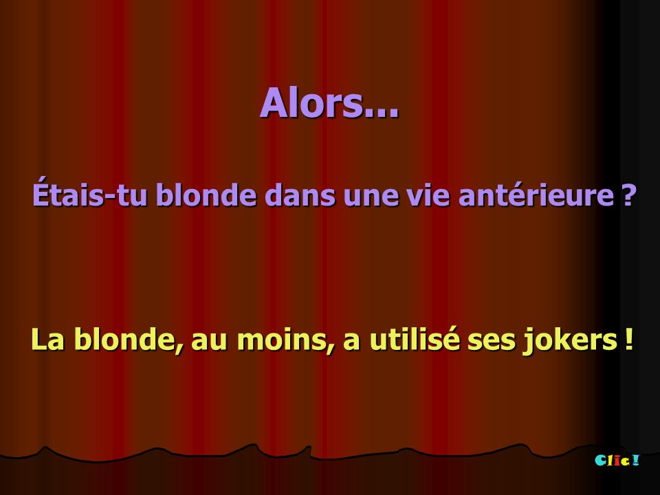 Alors... Étais-tu blonde dans une vie antérieure