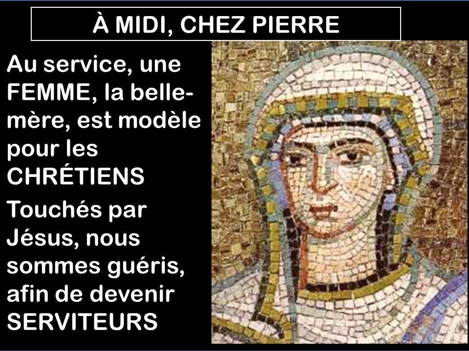 À MIDI, CHEZ PIERRE Au service, une FEMME, la belle-mère, est modèle pour les CHRÉTIENS.