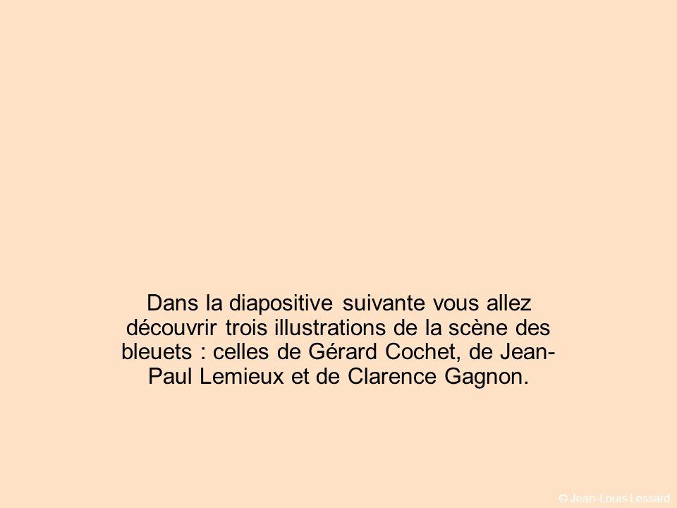 Dans la diapositive suivante vous allez découvrir trois illustrations de la scène des bleuets : celles de Gérard Cochet, de Jean-Paul Lemieux et de Clarence Gagnon.
