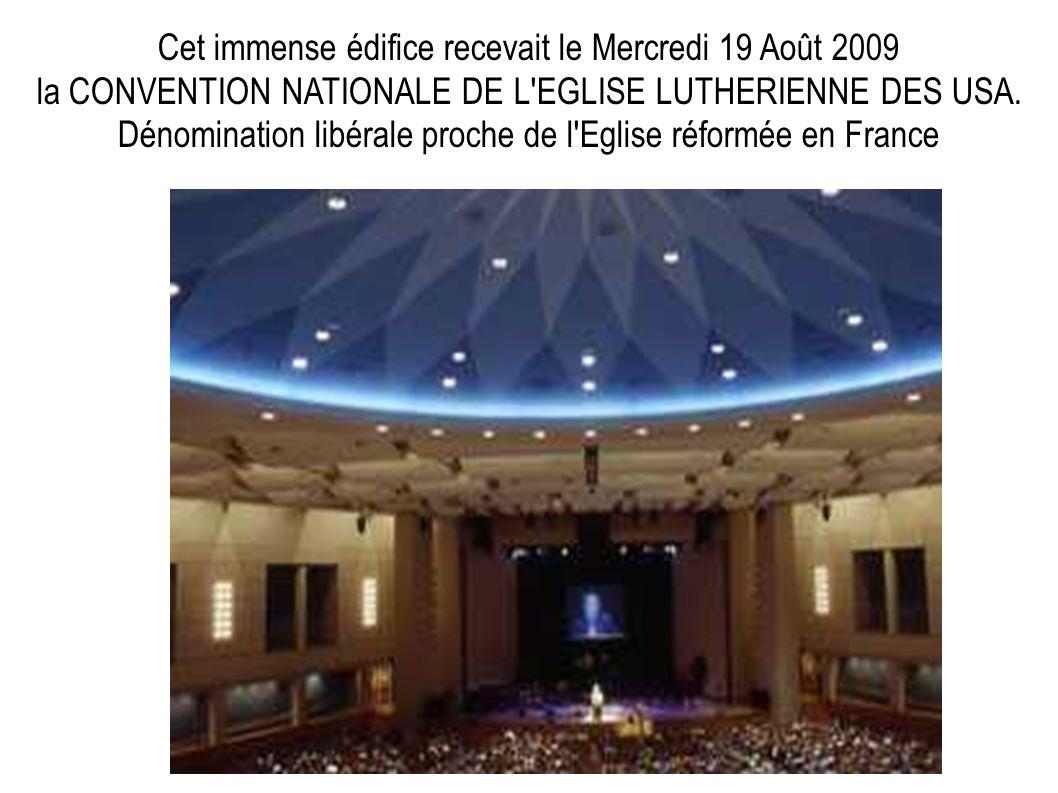 Cet immense édifice recevait le Mercredi 19 Août 2009 la CONVENTION NATIONALE DE L EGLISE LUTHERIENNE DES USA. Dénomination libérale proche de l Eglise réformée en France