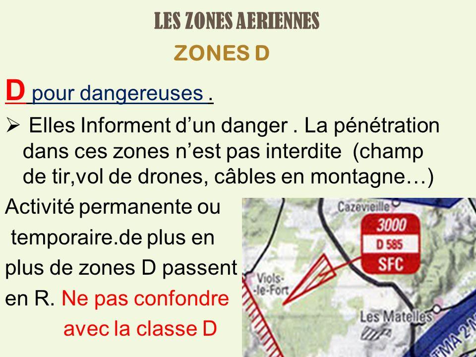 D pour dangereuses . LES ZONES AERIENNES ZONES D