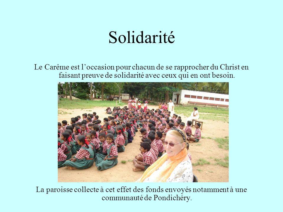 Solidarité Le Carême est l'occasion pour chacun de se rapprocher du Christ en faisant preuve de solidarité avec ceux qui en ont besoin.