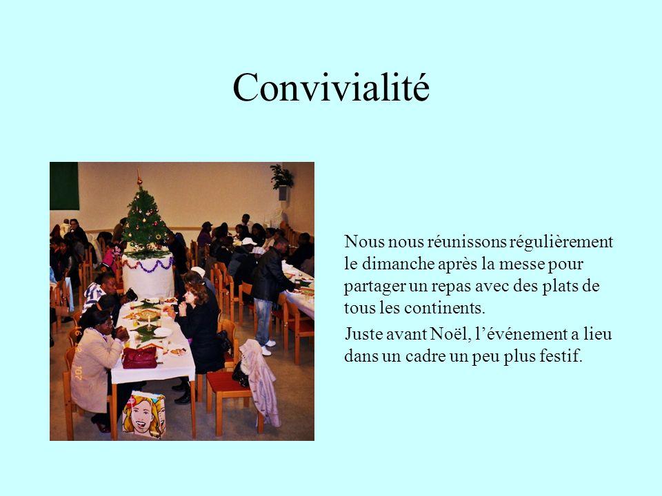 Convivialité Nous nous réunissons régulièrement le dimanche après la messe pour partager un repas avec des plats de tous les continents.