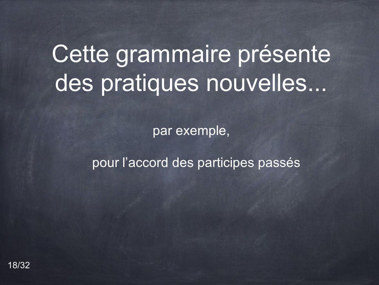 Cette grammaire présente des pratiques nouvelles...