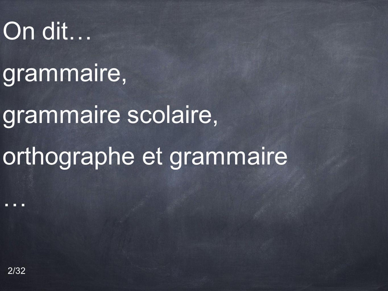 On dit… grammaire, grammaire scolaire, orthographe et grammaire …