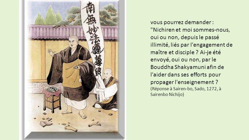 vous pourrez demander : Nichiren et moi sommes-nous, oui ou non, depuis le passé illimité, liés par l engagement de maître et disciple .