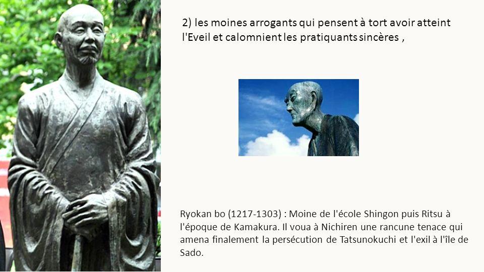 2) les moines arrogants qui pensent à tort avoir atteint l Eveil et calomnient les pratiquants sincères ,
