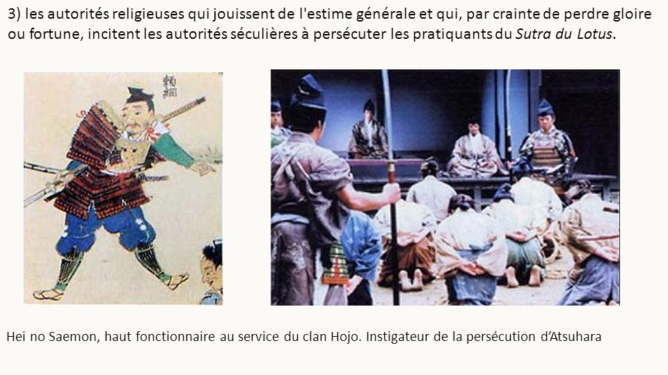 3) les autorités religieuses qui jouissent de l estime générale et qui, par crainte de perdre gloire ou fortune, incitent les autorités séculières à persécuter les pratiquants du Sutra du Lotus.