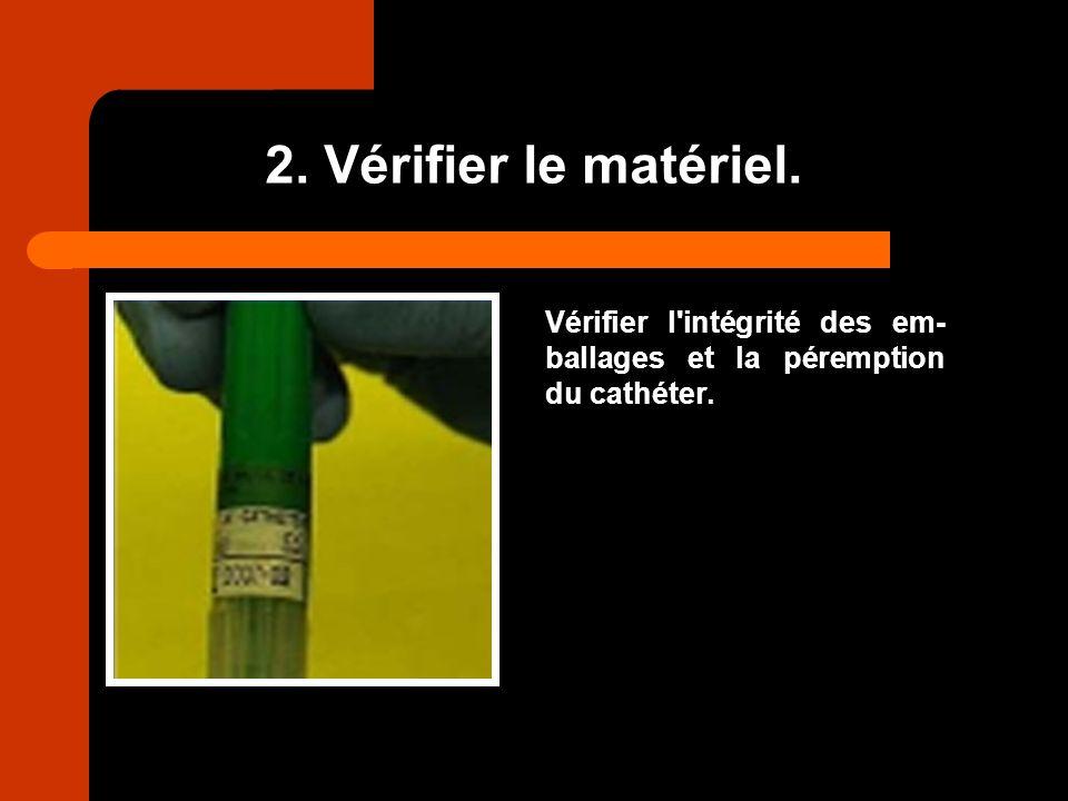 2. Vérifier le matériel. Vérifier l intégrité des em-ballages et la péremption du cathéter.
